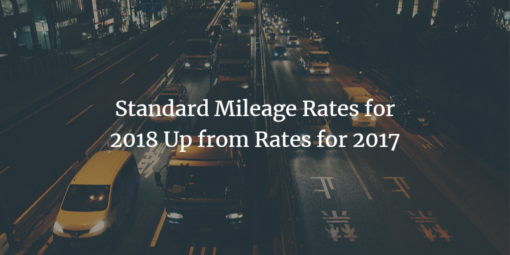 Standard Mileage Rates for 2018 Up from Rates for 2017