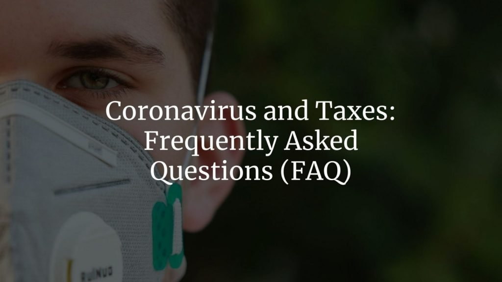Coronavirus and Taxes: Frequently Asked Questions (FAQ)